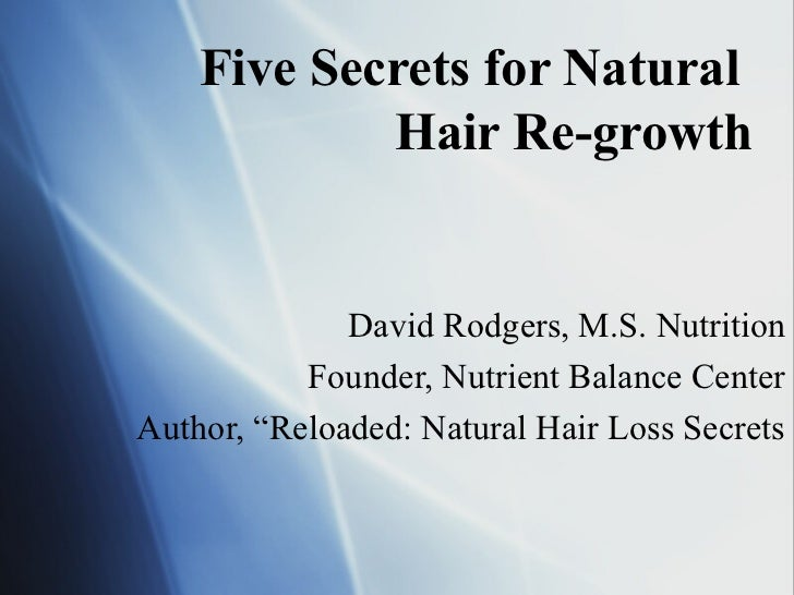 Five Secrets for Natural            Hair Re-growth              David Rodgers, M.S. Nutrition           Founder, Nutrient ...
