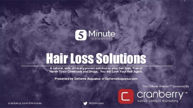 cranberry.com/5minutes #5minutes This 5 Minute Webinar™ Sponsored By Hair Loss SolutionsA natural, safe, clinically proven...