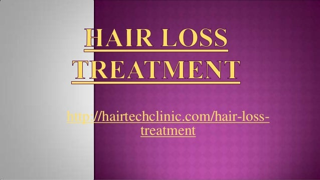 http://hairtechclinic.com/hair-loss- treatment