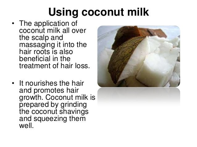 Using coconut milk • The application of coconut milk all over the scalp and massaging it into the hair roots is also benef...