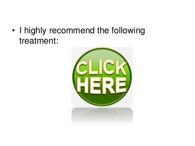 • I highly recommend the following treatment: