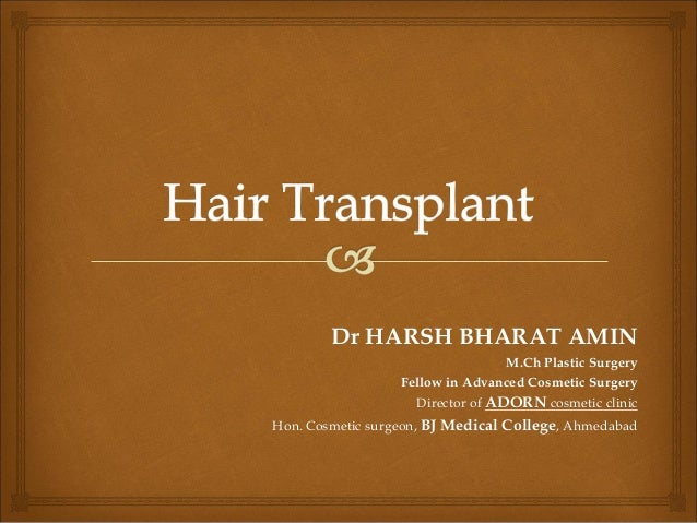 Dr HARSH BHARAT AMIN M.Ch Plastic Surgery Fellow in Advanced Cosmetic Surgery Director of ADORN cosmetic clinic Hon. Cosme...