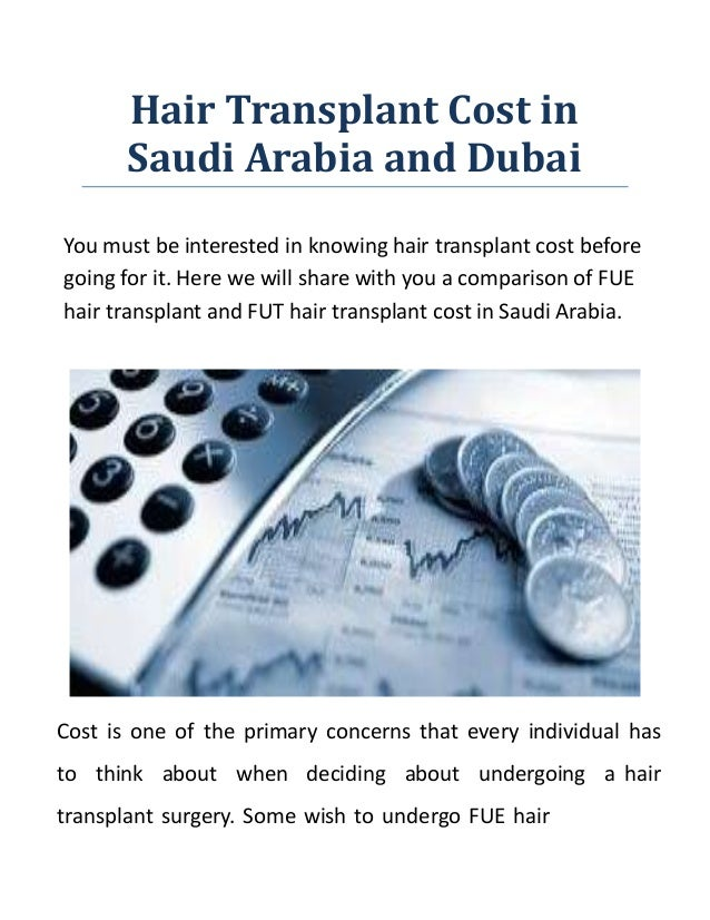 Hair Transplant Cost in Saudi Arabia and Dubai You must be interested in knowing hair transplant cost before going for it....