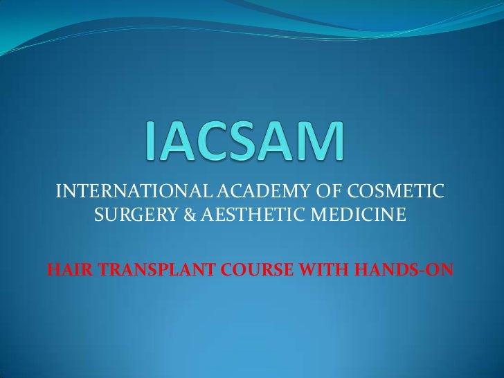IACSAM<br />INTERNATIONAL ACADEMY OF COSMETIC SURGERY & AESTHETIC MEDICINE<br />HAIR TRANSPLANT COURSE WITH HANDS-ON<br />