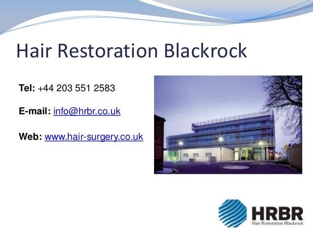 Hair Restoration Blackrock Tel: +44 203 551 2583 E-mail: info@hrbr.co.uk Web: www.hair-surgery.co.uk