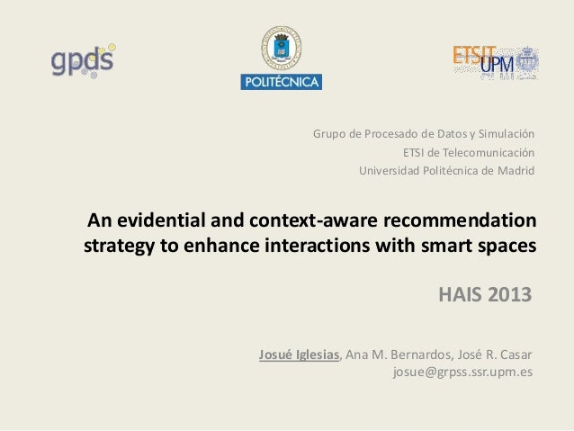 An evidential and context-aware recommendation strategy to enhance interactions with smart spaces Josué Iglesias, Ana M. B...