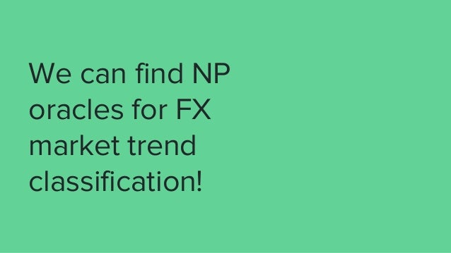 We can find NP oracles for FX market trend classification!