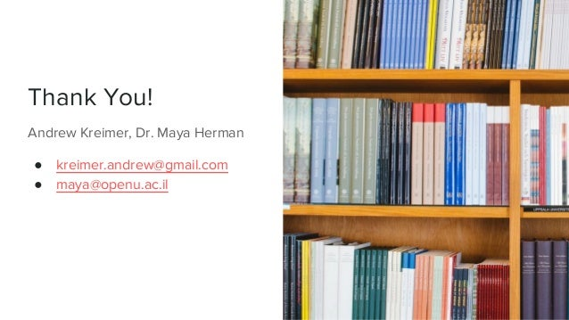 Thank You! Andrew Kreimer, Dr. Maya Herman ● kreimer.andrew@gmail.com ● maya@openu.ac.il