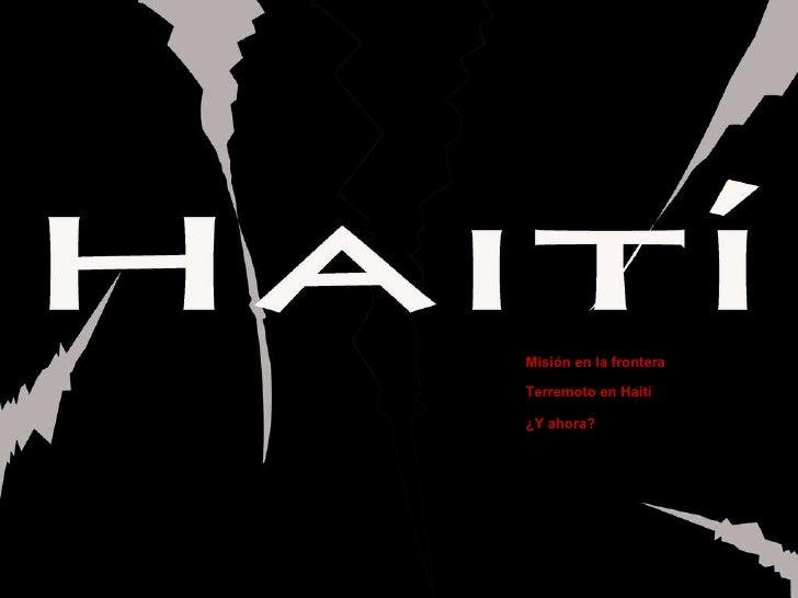 Misión en la frontera Terremoto en Haití ¿Y ahora?