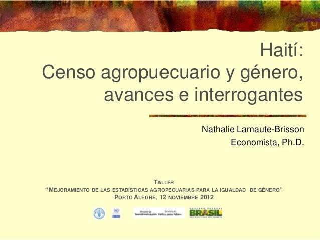 Haití:Censo agropuecuario y género,      avances e interrogantes                                                   Nathali...
