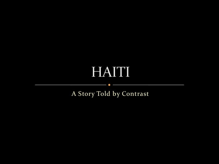A Story Told by Contrast<br />HAITI<br />