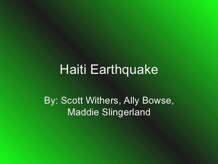 Haiti Earthquake By: Scott Withers, Ally Bowse, Maddie Slingerland