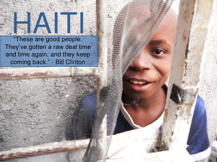 """HAITI  """"These are good people.They've gotten a raw deal timeand time again, and they keep coming back."""" - Bill Clinton"""