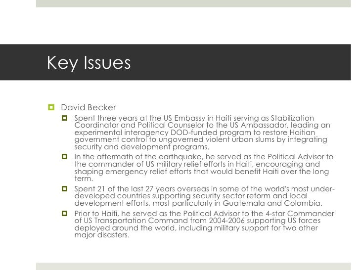 Key Issues David Becker   Spent three years at the US Embassy in Haiti serving as Stabilization    Coordinator and Polit...