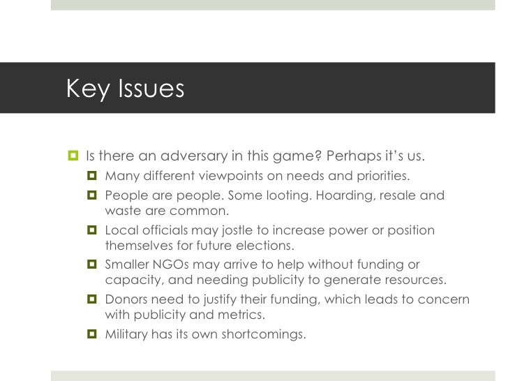 Key Issues Is there an adversary in this game? Perhaps it's us.   Many different viewpoints on needs and priorities.   ...