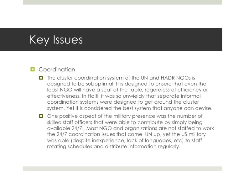 Key Issues Coordination   The cluster coordination system of the UN and HADR NGOs is    designed to be suboptimal. It is...