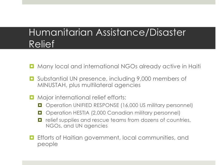 Humanitarian Assistance/DisasterRelief Many local and international NGOs already active in Haiti Substantial UN presence...