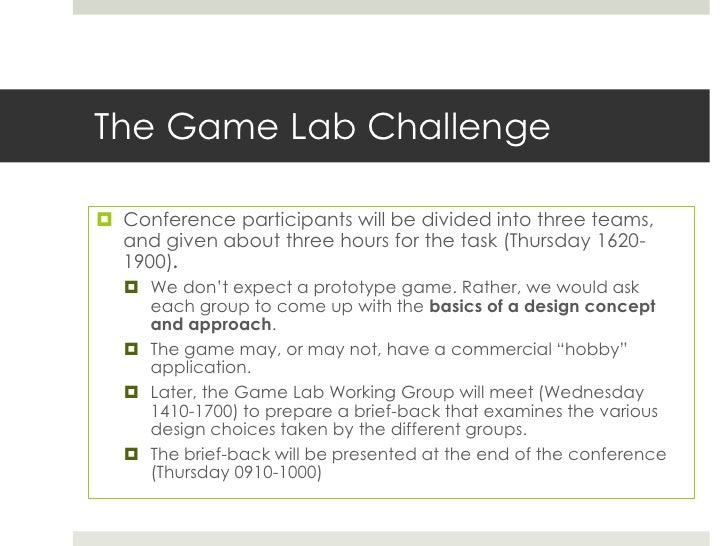 The Game Lab Challenge Conference participants will be divided into three teams,  and given about three hours for the tas...