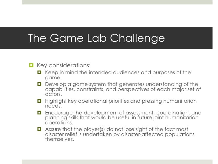 The Game Lab Challenge Key considerations:   Keep in mind the intended audiences and purposes of the    game.   Develop...