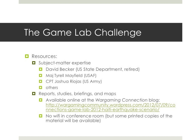 The Game Lab Challenge Resources:   Subject-matter expertise     David Becker (US State Department, retired)      Maj ...