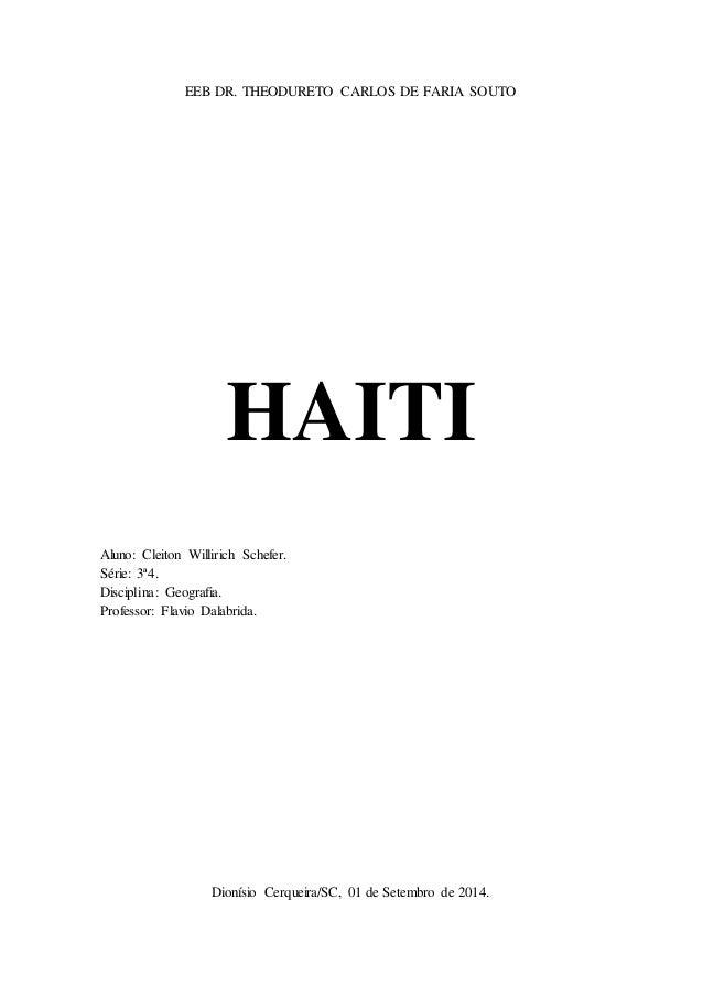 EEB DR. THEODURETO CARLOS DE FARIA SOUTO  HAITI  Aluno: Cleiton Willirich Schefer.  Série: 3ª4.  Disciplina: Geografia.  P...