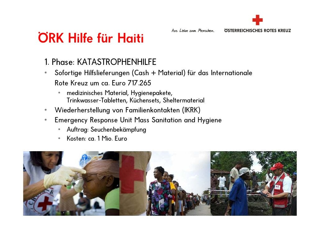 ÖRK Hilfe für Haiti     Hilf fü H iti  1.  1 Phase: KATASTROPHENHILFE  •   Sofortige Hilfslieferungen (Cash + Material) fü...