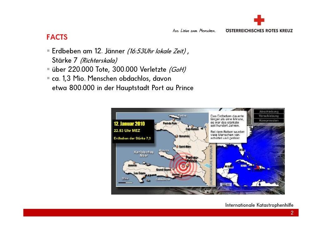 FACTS  Erdbeben am 12. Jänner (16:53Uhr lokale Zeit) ,  Stärke 7 (Richterskala)  über 220.000 Tote, 300.000 Verletzte (GoH...