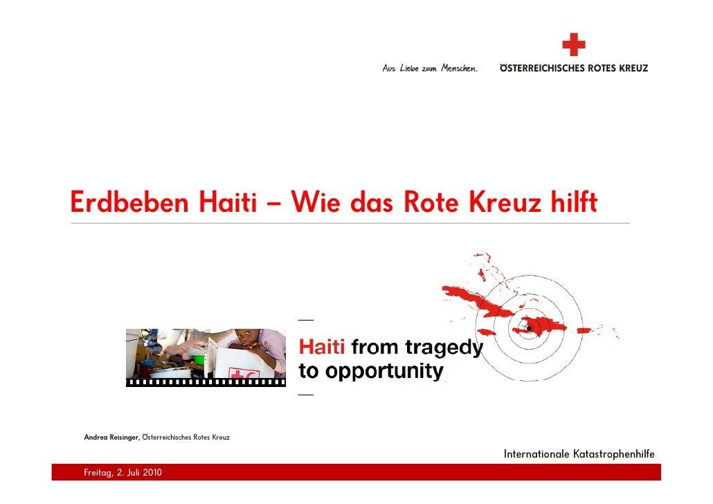 Erdbeben H iti Wie das Rote Kreuz hilft E db b Haiti – Wi d R t K      Andrea Reisinger, Österreichisches Rotes Kreuz     ...