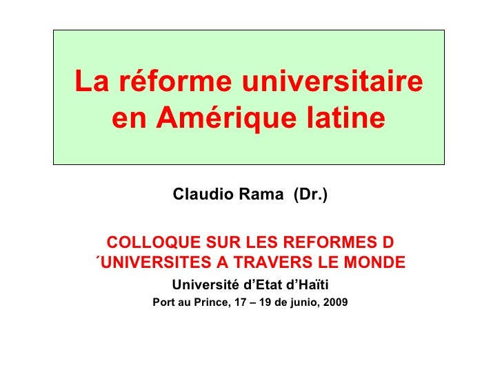 La réforme universitaire en Amérique latine Claudio Rama  (Dr.) COLLOQUE SUR LES REFORMES D´UNIVERSITES A TRAVERS LE MONDE...