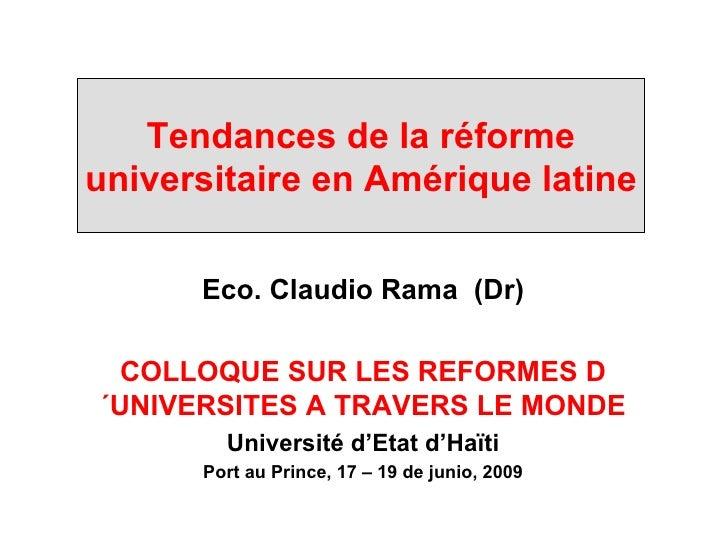 Tendances de la réforme universitaire en Amérique latine Eco. Claudio Rama  (Dr) COLLOQUE SUR LES REFORMES D´UNIVERSITES A...