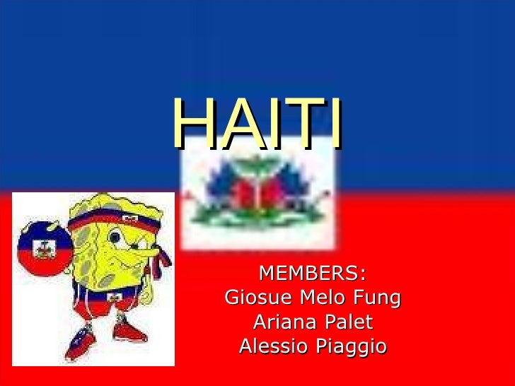 HAITI MEMBERS: Giosue Melo Fung Ariana Palet Alessio Piaggio