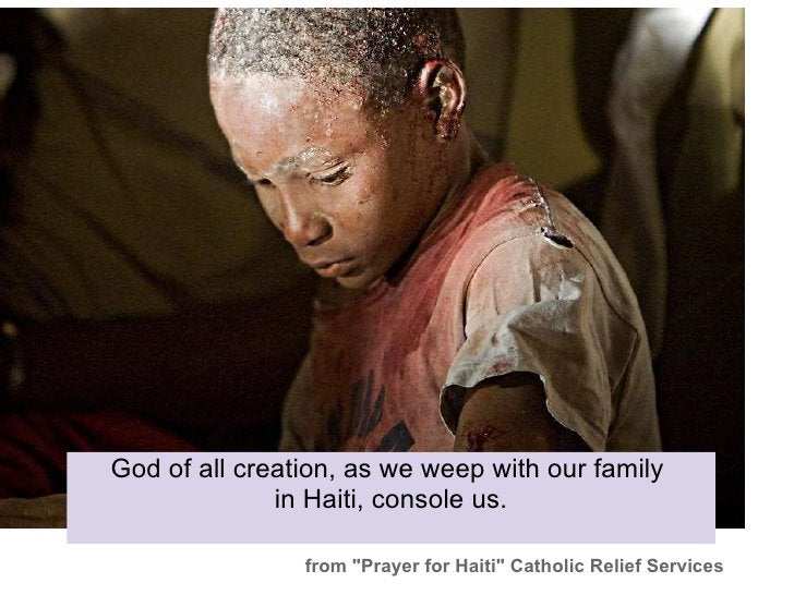 """God of all creation, as we weep with our family in Haiti, console us. from """"Prayer for Haiti"""" Catholic Relief S..."""