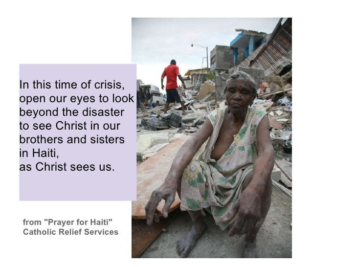 In this time of crisis, open our eyes to look beyond the disaster to see Christ in our brothers and sisters in Haiti,...