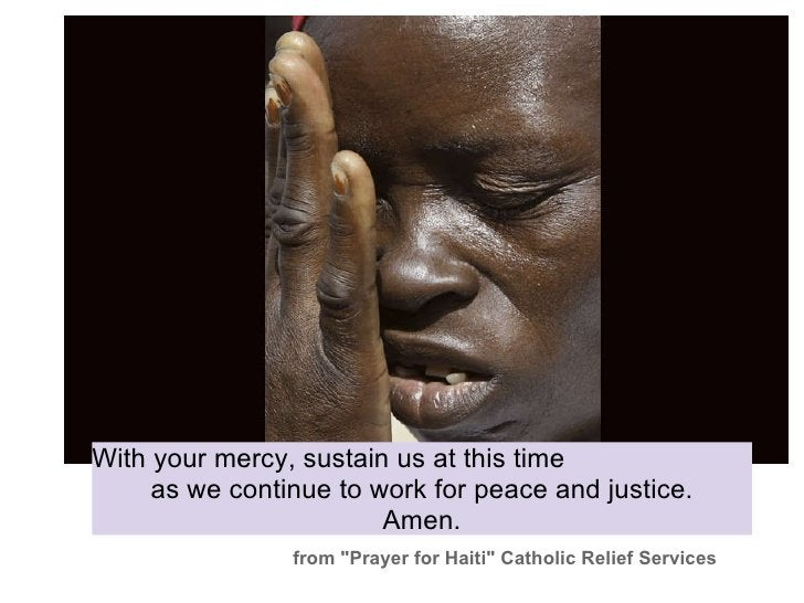 """With your mercy, sustain us at this time as we continue to work for peace and justice. Amen. from """"Prayer for Haiti&..."""