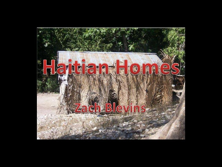 haitian homes and way of life essay Individuals to experience direct effects on their mental health due to difficult life homes and pets , potentially with no way to know where their.