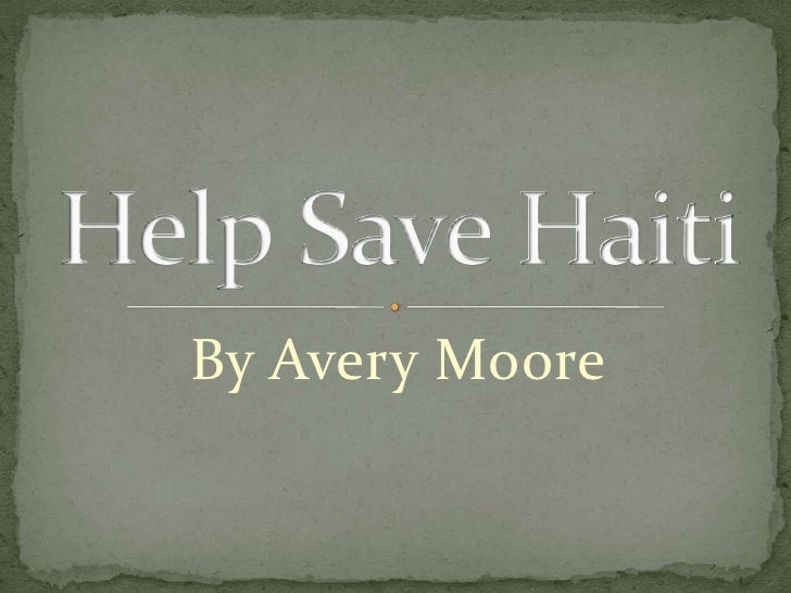 By Avery Moore<br />Help Save Haiti<br />
