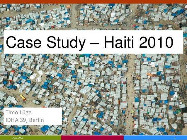 Case Study – Haiti 2010Timo LügeIDHA 39, Berlin  17.03.2013              1