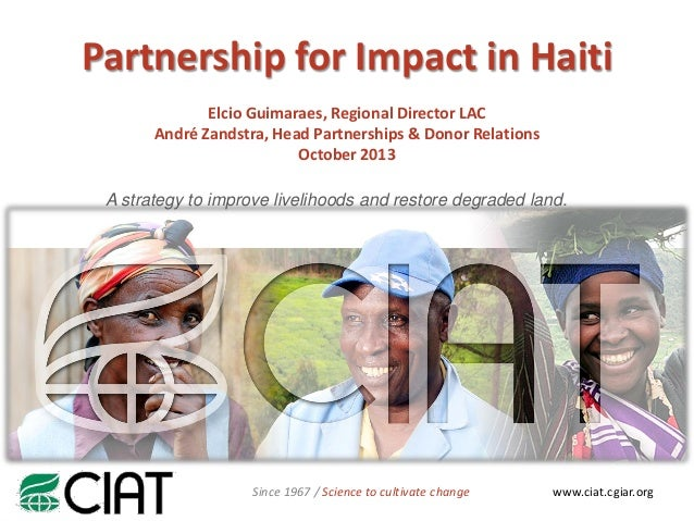 Partnership for Impact in Haiti Elcio Guimaraes, Regional Director LAC André Zandstra, Head Partnerships & Donor Relations...