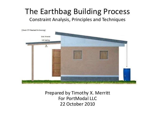 The Earthbag Building Process Constraint Analysis, Principles and Techniques Prepared by Timothy X. Merritt For PortModal ...