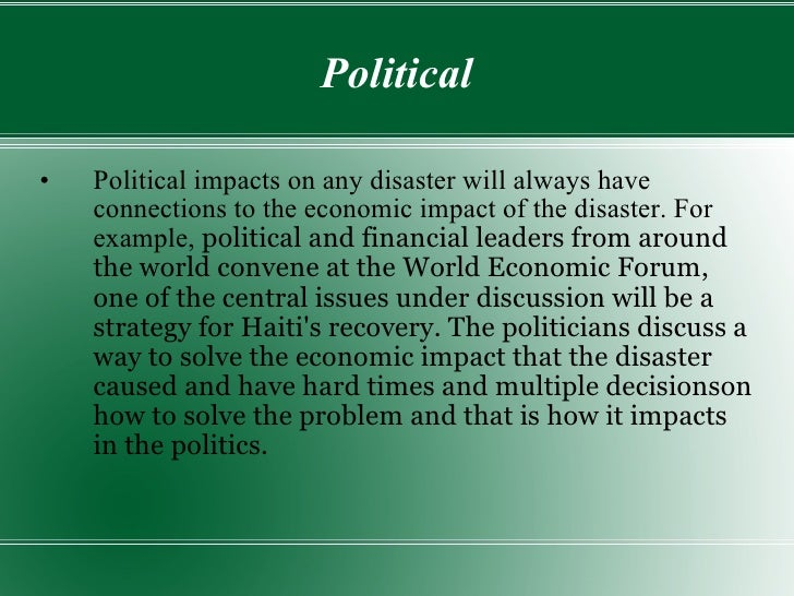Political <ul><li>Political impacts on any disaster will always have connections to the economic impact of the disaster. F...