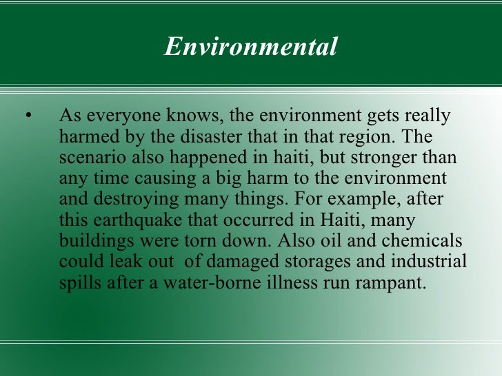 Environmental <ul><li>As everyone knows, the environment gets really harmed by the disaster that in that region. The scena...
