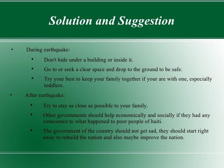 Solution and Suggestion <ul><li>During earthquake: </li></ul><ul><ul><li>Don't hide under a building or inside it. </li></...