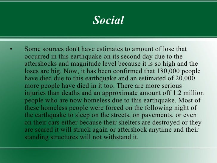 Social <ul><li>Some sources don't have estimates to amount of lose that occurred in this earthquake on its second day due ...