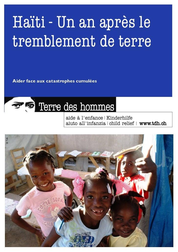 Haïti - Un an après le        tremblement de terre        Aider face aux catastrophes cumulées© Tdh                       ...