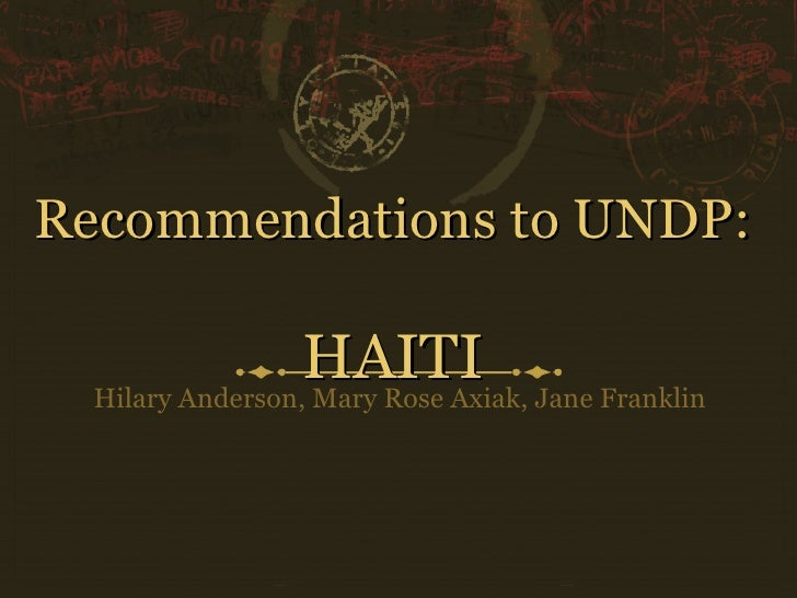 Recommendations to UNDP:  HAITI Hilary Anderson, Mary Rose Axiak, Jane Franklin