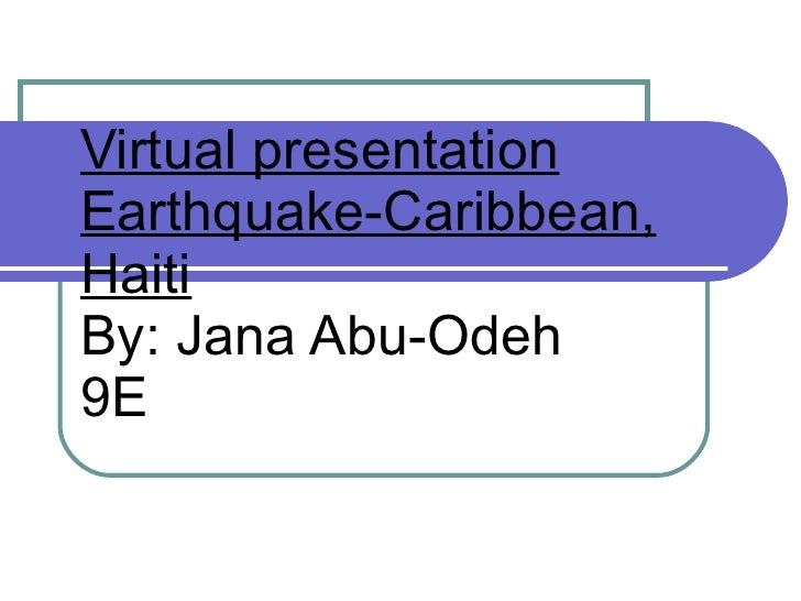 Virtual presentation Earthquake-Caribbean, Haiti By: Jana Abu-Odeh 9E
