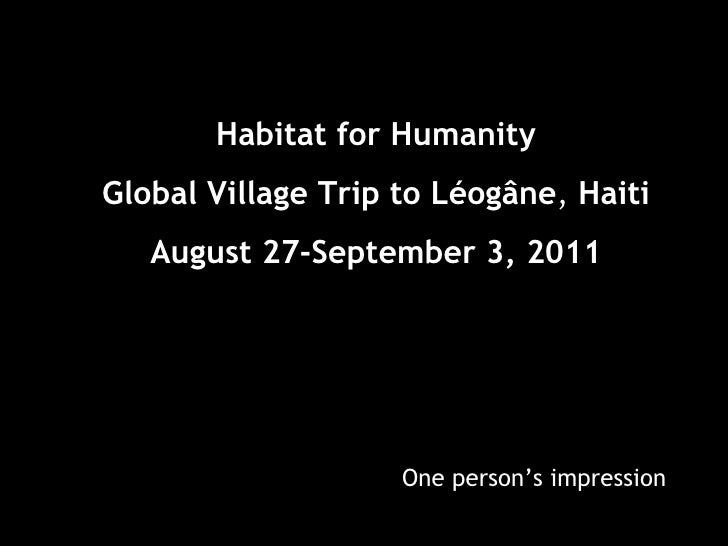 Habitat for Humanity Global Village Trip to Léogâne ,   Haiti August 27-September 3, 2011 One person's impression