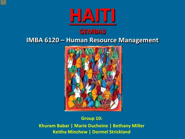 HAITI                GEMBA3 IMBA 6120 – Human Resource Management                         Group 10:    Khuram Babar | Mari...