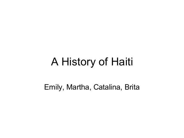 A History of Haiti Emily, Martha, Catalina, Brita