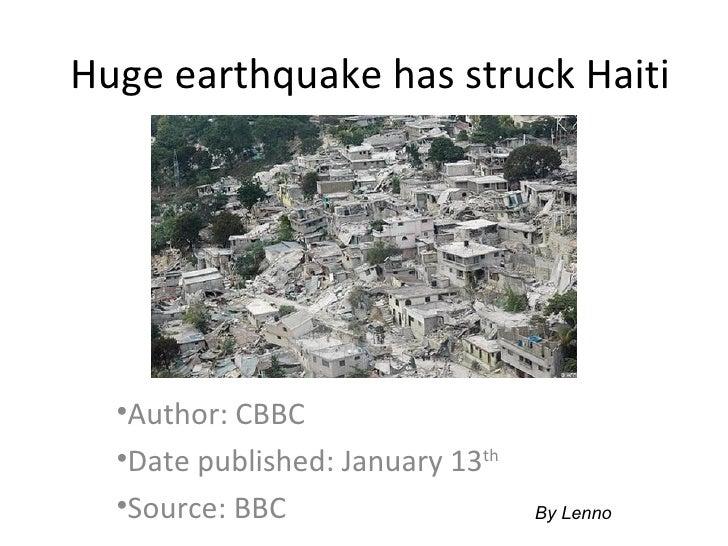 Huge earthquake has struck Haiti <ul><li>Author: CBBC </li></ul><ul><li>Date published: January 13 th   </li></ul><ul><li>...